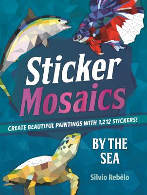 Image for Sticker Mosaics: By the Sea: Create Beautiful Paintings with 1,212 Stickers!