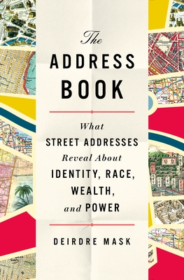 Image for ADDRESS BOOK: WHAT OUR STREET ADDRESSES REVEAL ABOUT IDENTITY, RACE, WEALTH, AND POWER