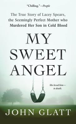 Image for My Sweet Angel: The True Story of Lacey Spears, the Seemingly Perfect Mother Who Murdered Her Son in Cold Blood