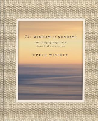Image for WISDOM OF SUNDAYS, THE LIFE-CHANGING INSIGHTS FROM SUPER SOUL CONVERSATIONS