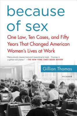 Image for Because of Sex: One Law, Ten Cases, and Fifty Years That Changed American Women's Lives at Work