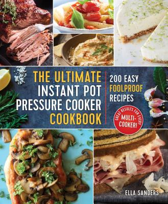 Image for The Ultimate Instant Pot Pressure Cooker Cookbook: 200 Easy Foolproof Recipes