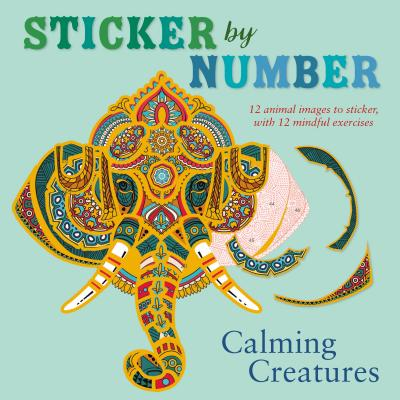 Image for Sticker by Number: Calming Creatures: 12 Animal Images to Sticker, with 12 Mindful Exercises