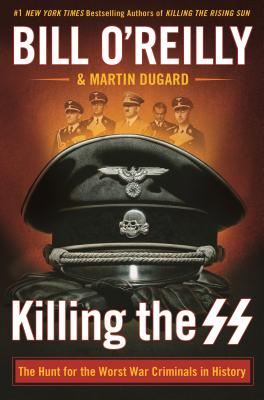 Image for Killing the SS: The Hunt for the Worst War Criminals in History (Bill O'Reilly's Killing Series)