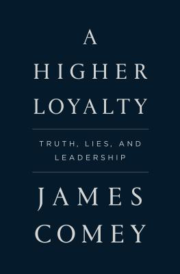 Image for A Higher Loyalty Truth, Lies, and Leadership