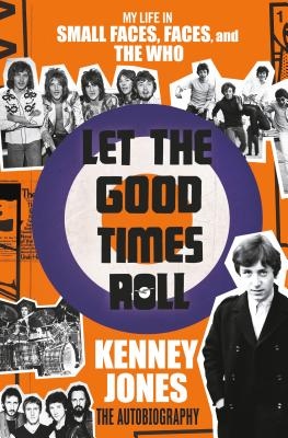 Image for Let the Good Times Roll: My Life in Small Faces, Faces, and The Who