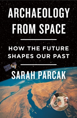 Image for Archaeology from Space: How the Future Shapes Our Past