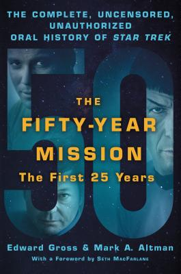Image for FIFTY-YEAR MISSION: THE FIRST 25 YEARS: COMPLETE, UNCENSORED, UNAUTHORIZED ORAL HISTORY OF STAR TREK
