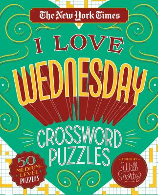 Image for The New York Times I Love Wednesday Crossword Puzzles: 50 Medium-Level Puzzles