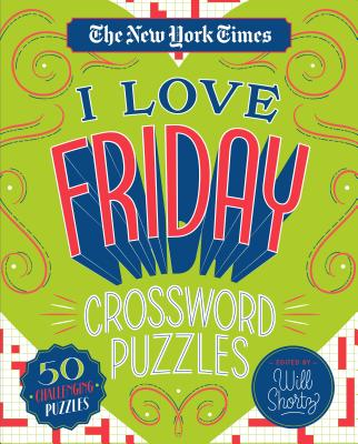 Image for The New York Times I Love Friday Crossword Puzzles: 50 Challenging Puzzles