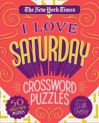 Image for The New York Times I Love Saturday Crossword Puzzles: 50 Challenging Puzzles
