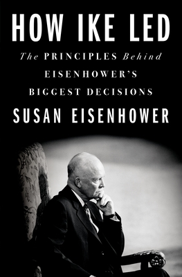 Image for How Ike Led: The Principles Behind Eisenhower's Biggest Decisions