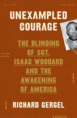 Image for UNEXAMPLED COURAGE: THE BLINDING OF SGT. ISAAC WOODARD AND THE AWAKENING OF AMERICA
