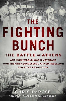 Image for FIGHTING BUNCH: THE BATTLE OF ATHENS AND HOW WORLD WAR II VETERANS WON THE ONLY SUCCESSFUL ARMED REB