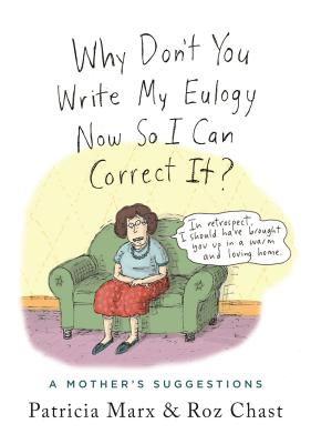 Image for Why Don't You Write My Eulogy Now So I Can Correct It?: A Mother's Suggestions