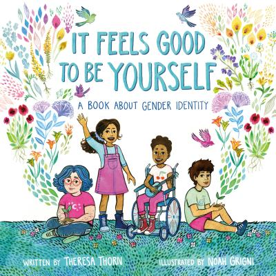 Image for IT FEELS GOOD TO BE YOURSELF: A BOOK ABOUT GENDER IDENTITY