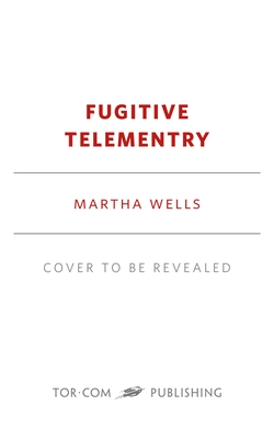 Image for FUGITIVE TELEMETRY (MURDERBOT DIARIES, NO 6)
