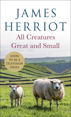 Image for ALL CREATURES GREAT AND SMALL: THE WARM AND JOYFUL MEMOIRS OF THE WORLDS MOST BELOVED ANIMAL DOCTOR