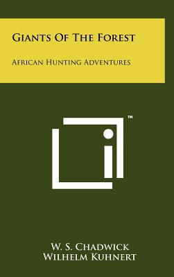 Giants Of The Forest: African Hunting Adventures, Chadwick, W. S.