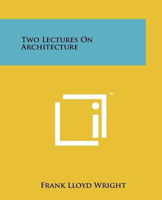 Two Lectures On Architecture, Wright, Frank Lloyd
