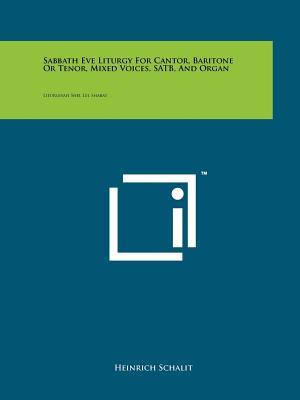 Sabbath Eve Liturgy For Cantor, Baritone Or Tenor, Mixed Voices, SATB, And Organ: Liturgiyah Shel Lel Shabat, Schalit, Heinrich