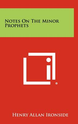 Notes On The Minor Prophets, Henry Allan Ironside