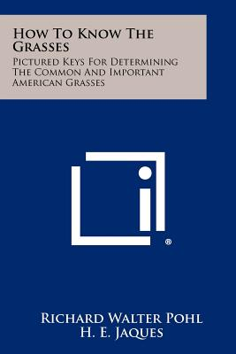 How To Know The Grasses: Pictured Keys For Determining The Common And Important American Grasses, Pohl, Richard Walter