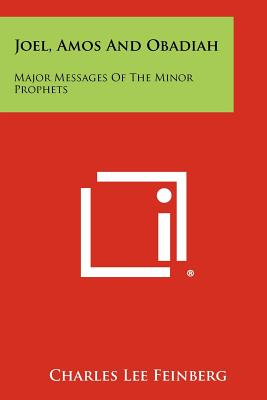 Joel, Amos And Obadiah: Major Messages Of The Minor Prophets, Charles L. Feinberg