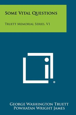 Some Vital Questions: Truett Memorial Series, V1, Truett, George Washington