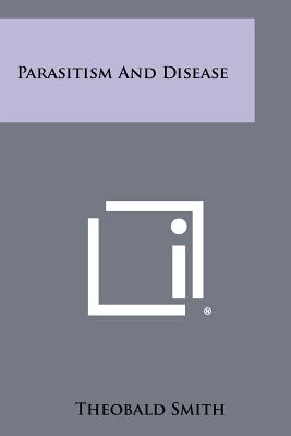 Parasitism And Disease, Smith, Theobald
