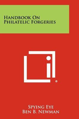 Handbook On Philatelic Forgeries, Eye, Spying; Newman, Ben B.