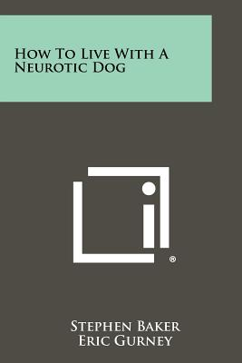 How To Live With A Neurotic Dog, Baker, Stephen