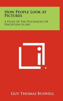 How People Look At Pictures: A Study Of The Psychology Of Perception In Art, Buswell, Guy Thomas