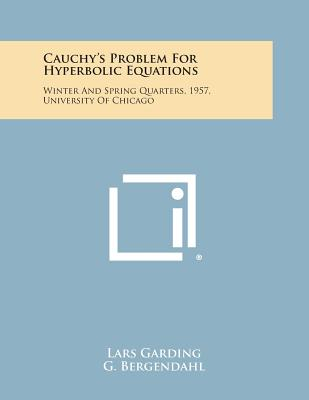 Cauchy's Problem For Hyperbolic Equations: Winter And Spring Quarters, 1957, University Of Chicago, Garding, Lars