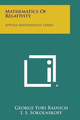 Mathematics of Relativity: Applied Mathematics Series, Rainich, George Yuri