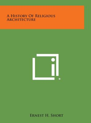 A History of Religious Architecture, Short, Ernest H.