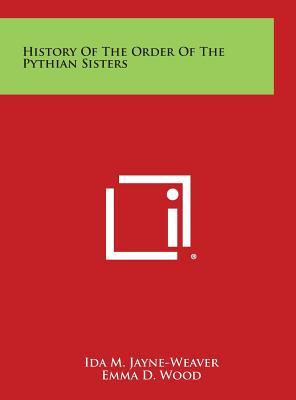 History of the Order of the Pythian Sisters, Jayne-Weaver, Ida M.; Wood, Emma D.