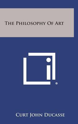 The Philosophy of Art, Ducasse, Curt John