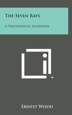 The Seven Rays: A Theosophical Handbook, Wood, Ernest