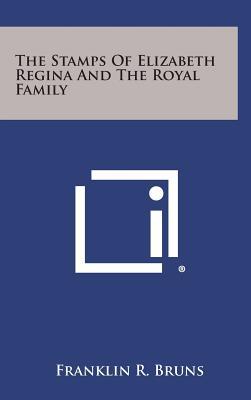 The Stamps of Elizabeth Regina and the Royal Family, Bruns, Franklin R.