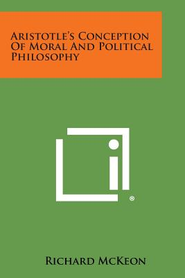 Aristotle's Conception of Moral and Political Philosophy, McKeon, Richard