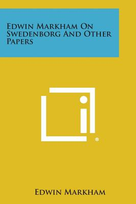 Edwin Markham on Swedenborg and Other Papers, Markham, Edwin