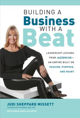 Image for Building a Business with a Beat: Leadership Lessons from JazzerciseAn Empire Built on Passion, Purpose, and Heart
