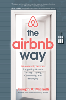 Image for The Airbnb Way: 5 Leadership Lessons for Igniting Growth through Loyalty, Community, and Belonging