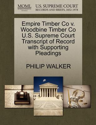 Empire Timber Co v. Woodbine Timber Co U.S. Supreme Court Transcript of Record with Supporting Pleadings, WALKER, PHILIP