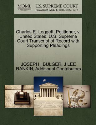 Charles E. Leggett, Petitioner, v. United States. U.S. Supreme Court Transcript of Record with Supporting Pleadings, BULGER, JOSEPH I; RANKIN, J LEE; Additional Contributors