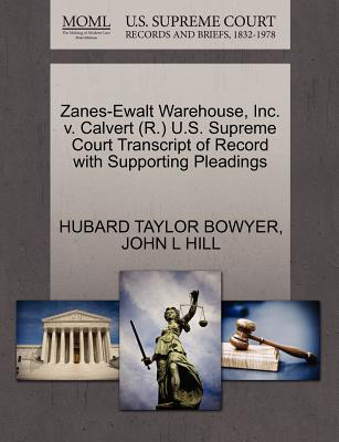 Zanes-Ewalt Warehouse, Inc. v. Calvert (R.) U.S. Supreme Court Transcript of Record with Supporting Pleadings, BOWYER, HUBARD TAYLOR; HILL, JOHN L