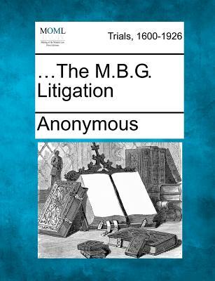 ...The M.B.G. Litigation, Anonymous