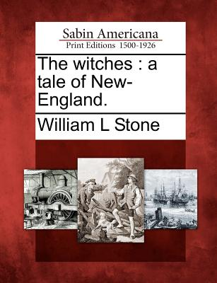 The witches: a tale of New-England., Stone, William L