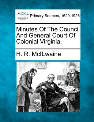 Minutes Of The Council And General Court Of Colonial Virginia., McILwaine, H. R.
